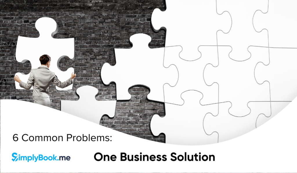 One Business Solution to 6 common business problems