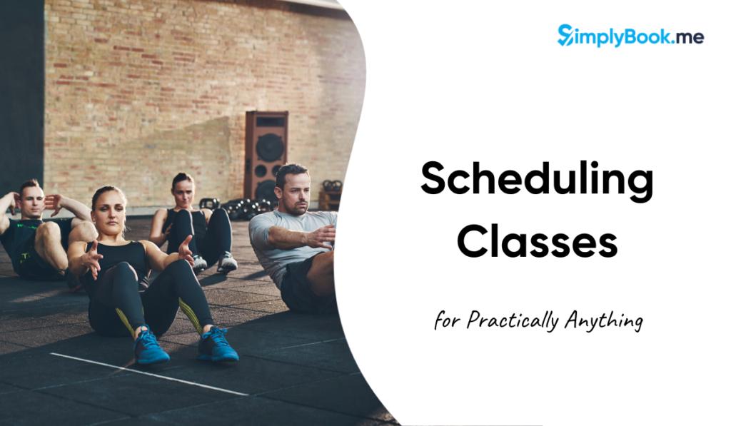 Scheduling Classes